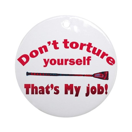 Don't torture youself Ornament (Round)