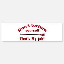 Don't torture youself Bumper Bumper Bumper Sticker