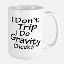 I Don't Trip...Gravity Checks Mugs