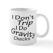 I Don't Trip...Gravity Checks Mugs