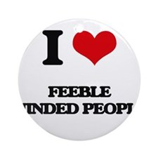 I Love Feeble Minded People Ornament (Round)