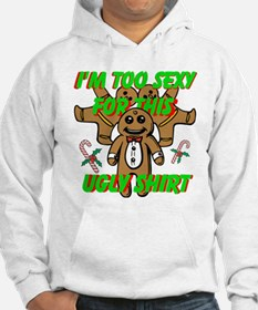 Im Too Sexy For This Ugly Shirt Hoodie