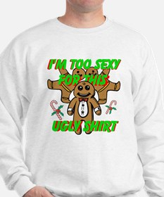 Im Too Sexy For This Ugly Shirt Sweatshirt