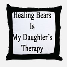Healing Bears Is My Daughter's Therap Throw Pillow