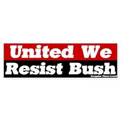 United We Resist Bush Bumper Bumper Sticker