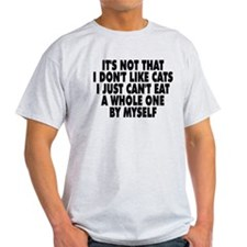 Can't Eat a Whole Cat T-Shirt