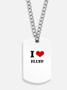 I Love Fluff Dog Tags