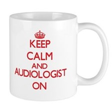 Keep Calm and Audiologist ON Mugs