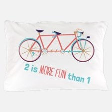 2 Is More Fun Than 1 Pillow Case