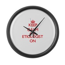 Keep Calm and Etiologist ON Large Wall Clock