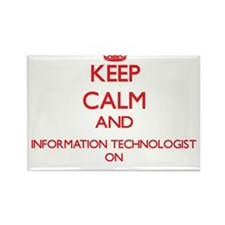 Keep Calm and Information Technologist ON Magnets