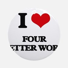 I Love Four Letter Word Ornament (Round)