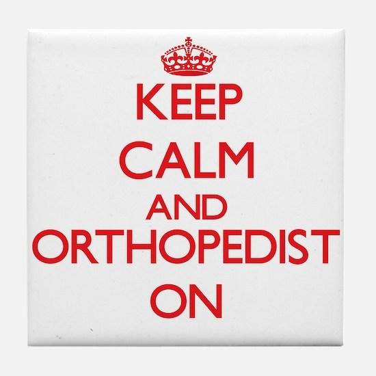 Keep Calm and Orthopedist ON Tile Coaster