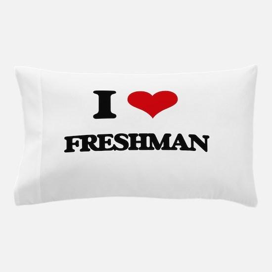 I Love Freshman Pillow Case