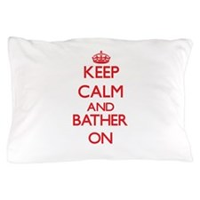 Keep Calm and Bather ON Pillow Case