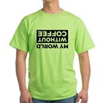 My World Without Coffee Green T-Shirt