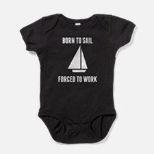 Born To Sail Forced To Work Baby Bodysuit