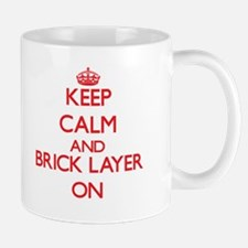Keep Calm and Brick Layer ON Mugs