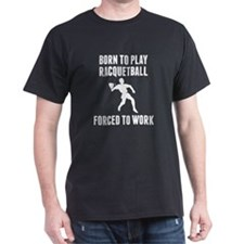 Born To Play Racquetball Forced To Work T-Shirt