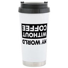 My World Without Coffee Stainless Steel Travel Mug