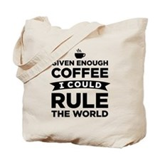 Given Enough Coffee I Could Tote Bag