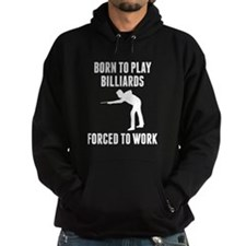 Born To Play Billiards Forced To Work Hoodie
