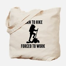 Born To Hike Forced To Work Tote Bag