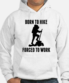 Born To Hike Forced To Work Hoodie
