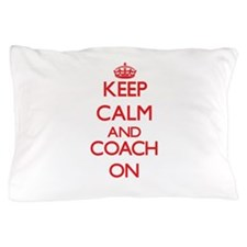 Keep Calm and Coach ON Pillow Case