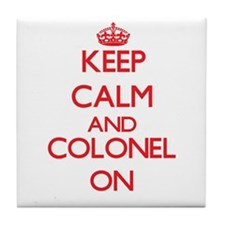 Keep Calm and Colonel ON Tile Coaster