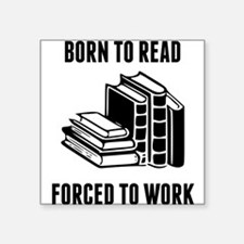 Born To Read Forced To Work Sticker