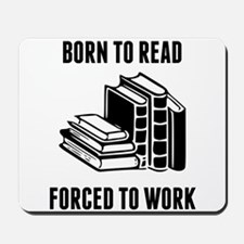 Born To Read Forced To Work Mousepad