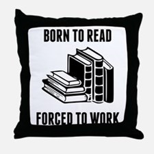 Born To Read Forced To Work Throw Pillow