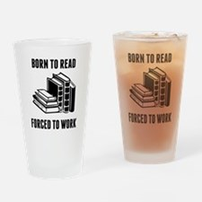 Born To Read Forced To Work Drinking Glass