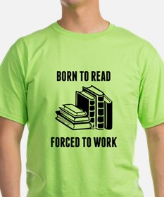 Born To Read Forced To Work T-Shirt