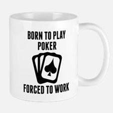 Born To Play Poker Forced To Work Mugs