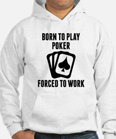 Born To Play Poker Forced To Work Hoodie
