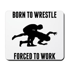 Born To Wrestle Forced To Work Mousepad