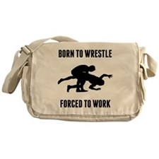 Born To Wrestle Forced To Work Messenger Bag