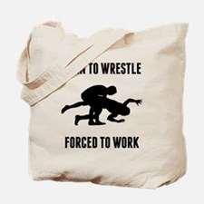 Born To Wrestle Forced To Work Tote Bag