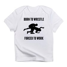 Born To Wrestle Forced To Work Infant T-Shirt