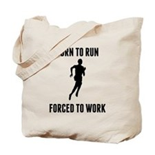 Born To Run Forced To Work Tote Bag