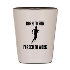 Born To Run Forced To Work Shot Glass