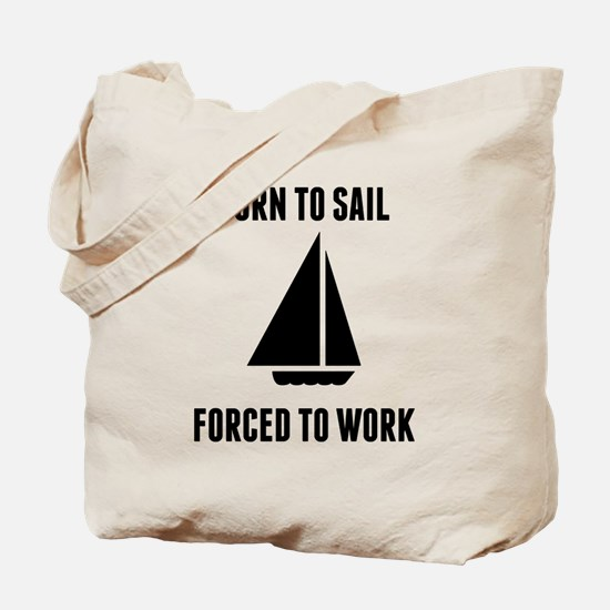 Born To Sail Forced To Work Tote Bag