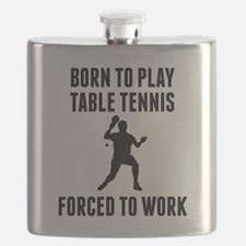 Born To Play Table Tennis Forced To Work Flask