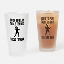 Born To Play Table Tennis Forced To Work Drinking