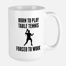 Born To Play Table Tennis Forced To Work Mugs