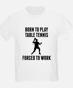 Born To Play Table Tennis Forced To Work T-Shirt