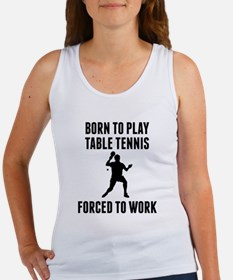 Born To Play Table Tennis Forced To Work Tank Top