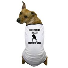 Born To Play Hockey Forced To Work Dog T-Shirt